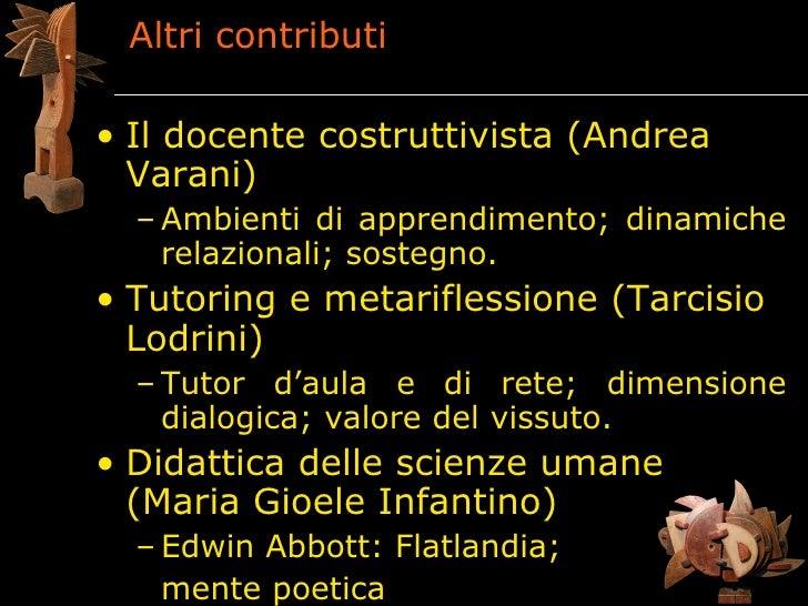 Altri contributi  • Il docente costruttivista (Andrea   Varani)   – Ambienti di apprendimento; dinamiche     relazionali; ...