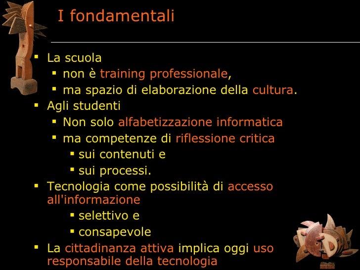 I fondamentali   La scuola     non è training professionale,     ma spazio di elaborazione della cultura.  Agli studen...