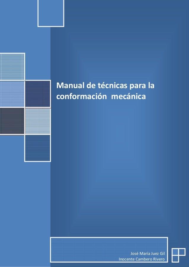 Manual de técnicas para laconformación mecánica                      José María Juez Gil                Inocente Cambero R...