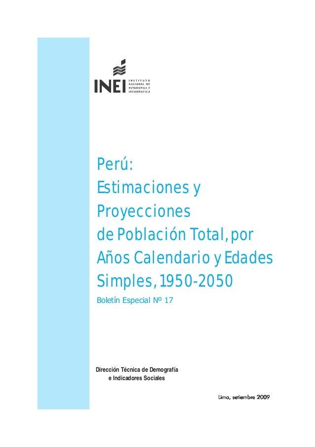 Perú: Estimaciones y Proyecciones de Población Total, por Años Calendario y Edades Simples, 1950-2050 Lima, setiembre 2009...