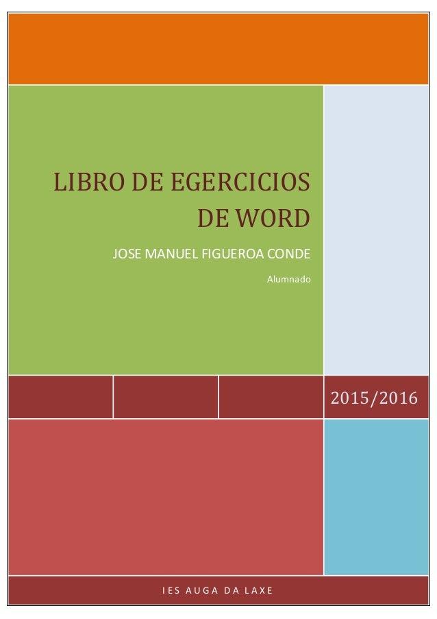 2015/2016 LIBRO DE EGERCICIOS DE WORD JOSE MANUEL FIGUEROA CONDE Alumnado I E S A U G A D A L A X E
