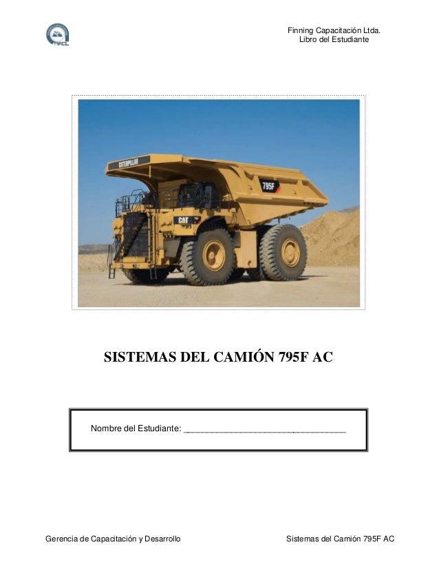 Finning Capacitación Ltda. Libro del Estudiante  SISTEMAS DEL CAMIÓN 795F AC  Nombre del Estudiante: _____________________...