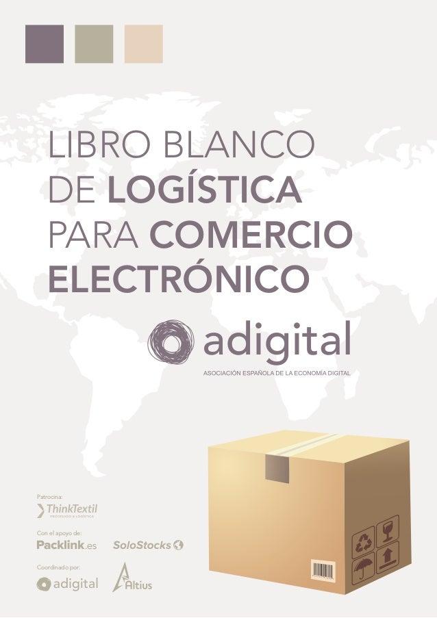 LIBRO BLANCO DE LOGÍSTICA PARA COMERCIO ELECTRÓNICO Patrocina: Con el apoyo de: Coordinado por: