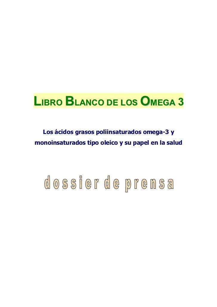 LIBRO BLANCO DE LOS OMEGA 3  Los ácidos grasos poliinsaturados omega-3 ymonoinsaturados tipo oleico y su papel en la salud