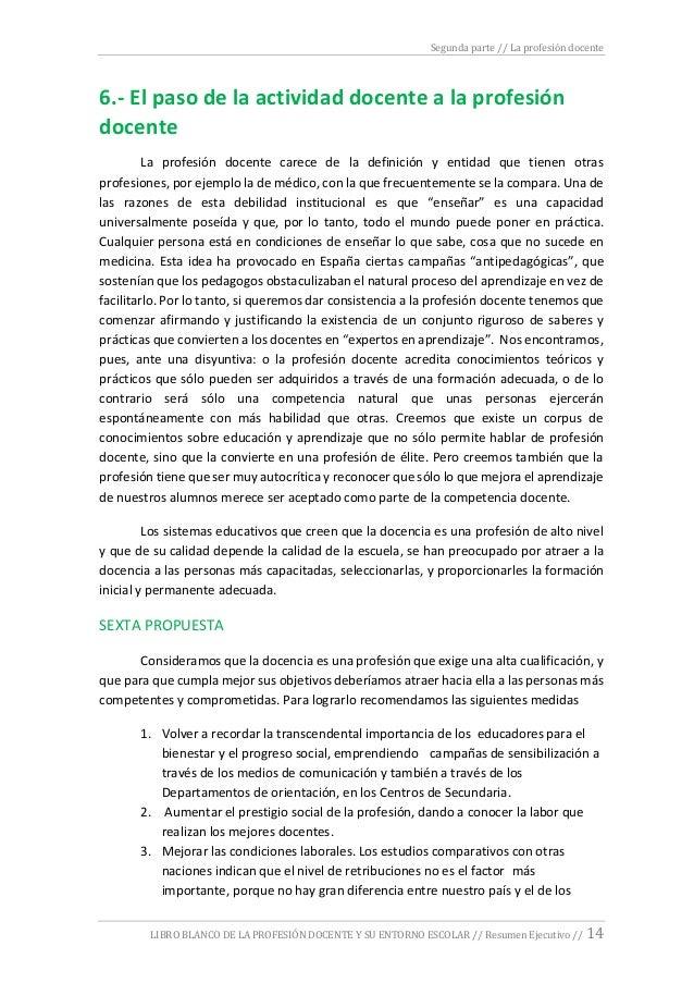 Segunda parte // La profesión docente LIBRO BLANCO DE LA PROFESIÓN DOCENTE Y SU ENTORNO ESCOLAR // Resumen Ejecutivo // 14...