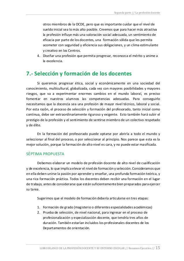 Segunda parte // La profesión docente LIBRO BLANCO DE LA PROFESIÓN DOCENTE Y SU ENTORNO ESCOLAR // Resumen Ejecutivo // 15...
