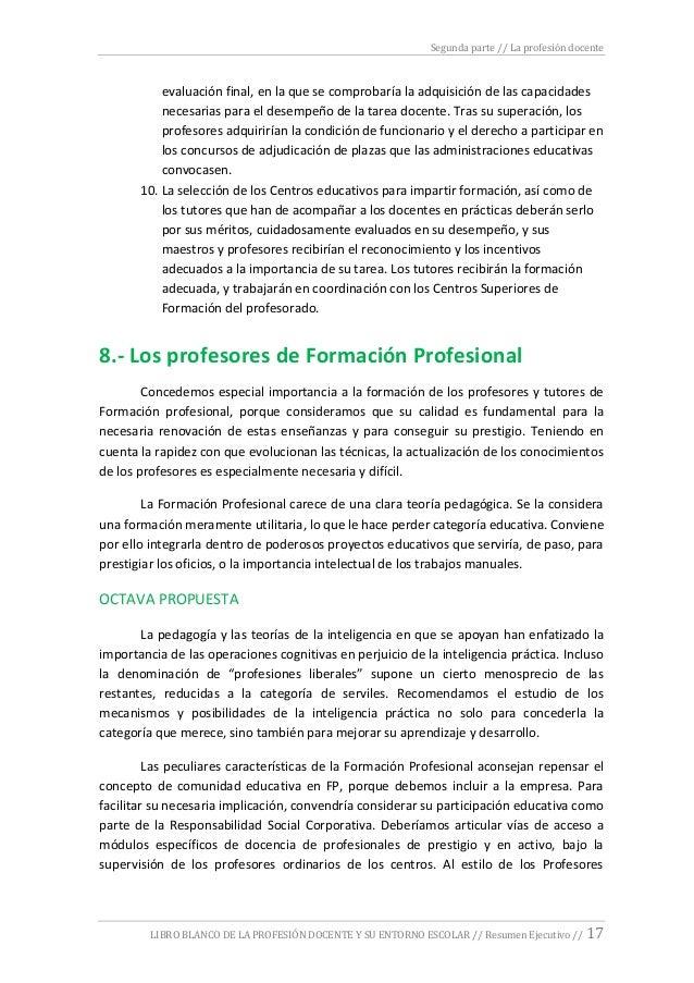 Segunda parte // La profesión docente LIBRO BLANCO DE LA PROFESIÓN DOCENTE Y SU ENTORNO ESCOLAR // Resumen Ejecutivo // 17...