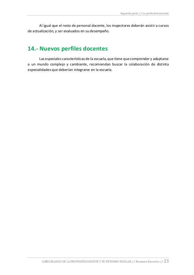 Segunda parte // La profesión docente LIBRO BLANCO DE LA PROFESIÓN DOCENTE Y SU ENTORNO ESCOLAR // Resumen Ejecutivo // 23...