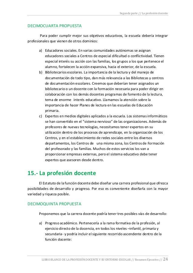 Segunda parte // La profesión docente LIBRO BLANCO DE LA PROFESIÓN DOCENTE Y SU ENTORNO ESCOLAR // Resumen Ejecutivo // 24...