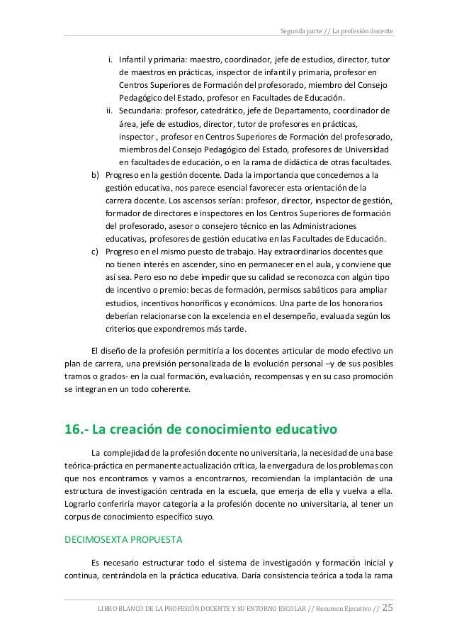Segunda parte // La profesión docente LIBRO BLANCO DE LA PROFESIÓN DOCENTE Y SU ENTORNO ESCOLAR // Resumen Ejecutivo // 25...