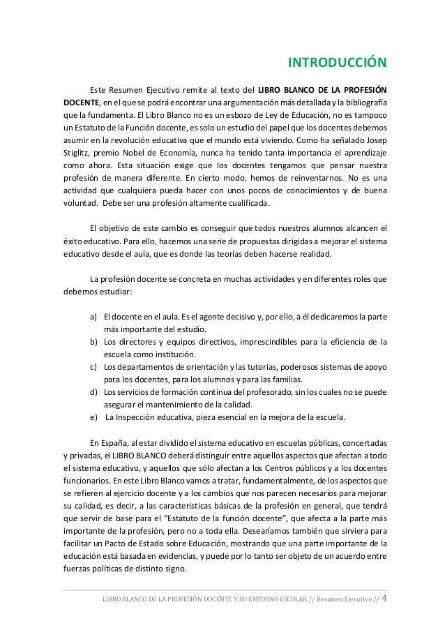 LIBRO BLANCO DE LA PROFESIÓN DOCENTE Y SU ENTORNO ESCOLAR // Resumen Ejecutivo // 4 INTRODUCCIÓN Este Resumen Ejecutivo re...