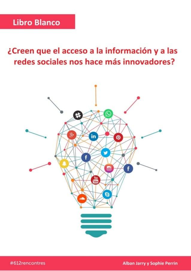 ¿Creen que el acceso a la información y a las redes sociales nos hace más innovadores? 1 Las redes sociales nos hacen mas ...
