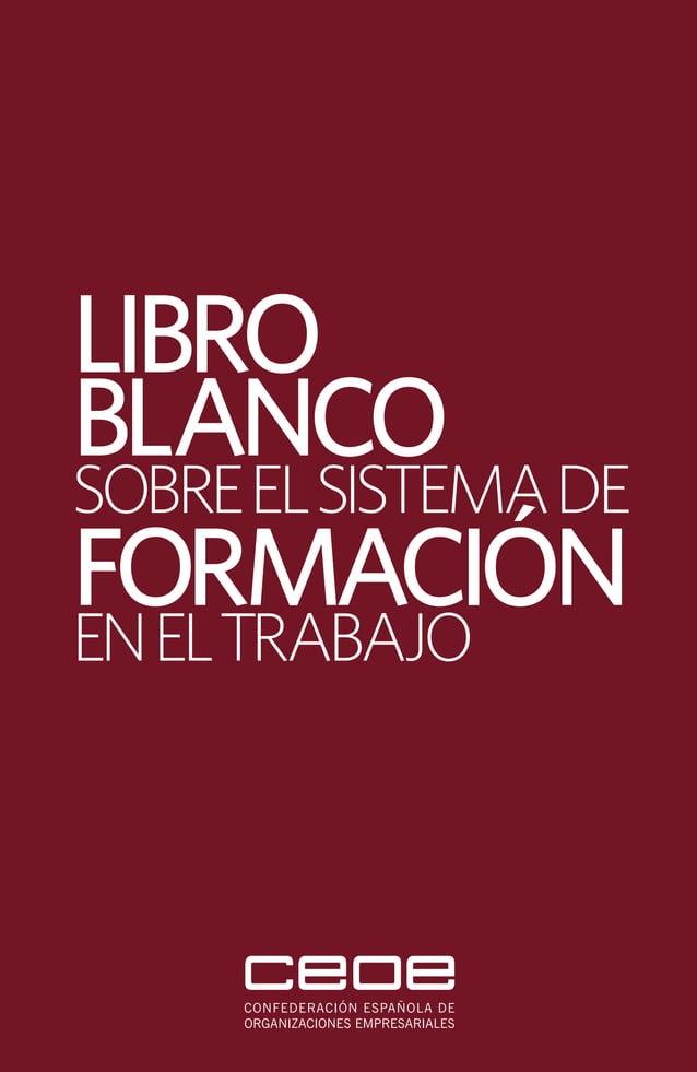 LIBRO BLANCO SOBREELSISTEMADE FORMACIÓN ENELTRABAJO LIBROBLANCOSOBREELSISTEMADEFORMACIÓNENELTRABAJO