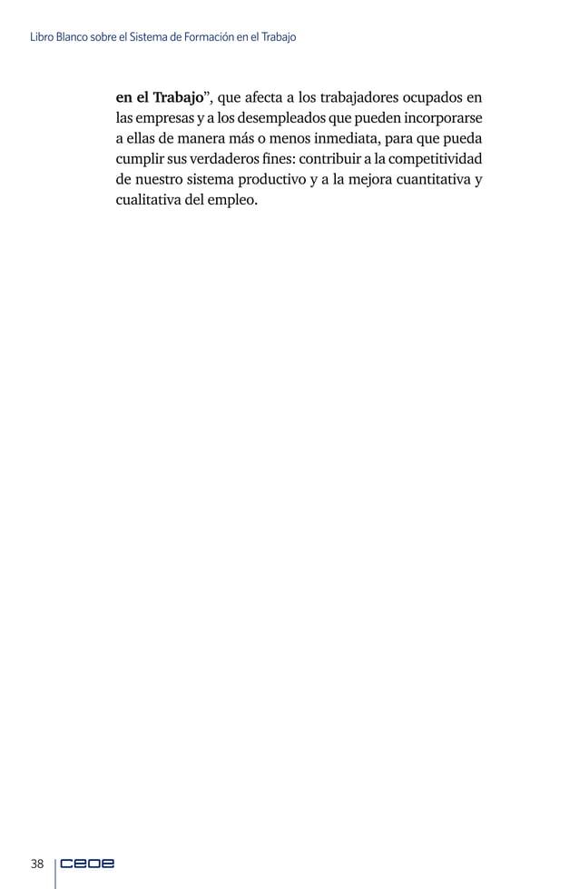 40 Libro Blanco sobre el Sistema de Formación en el Trabajo difícil de entender y comunicar a sus usuarios, con un desa- r...