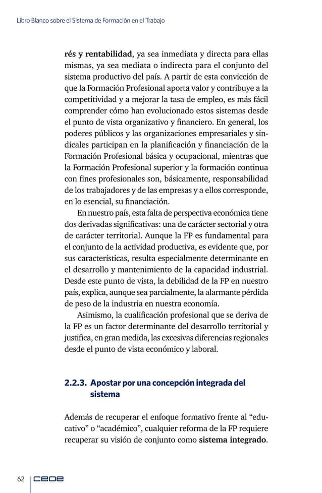 64 Libro Blanco sobre el Sistema de Formación en el Trabajo razonable porque la división entre lo educativo y lo labo- ral...