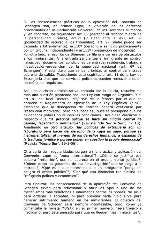 20 3. Las consecuencias prácticas de la aplicación del Convenio de Schengen son, en primer lugar, la violación de los dere...