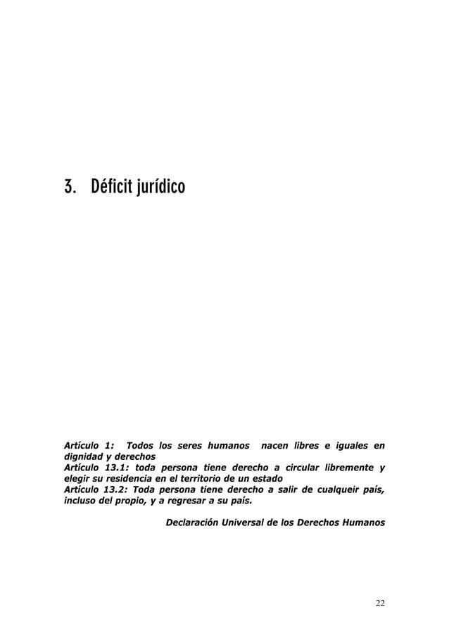 22 3. Déficit jurídico Artículo 1: Todos los seres humanos nacen libres e iguales en dignidad y derechos Artículo 13.1: to...