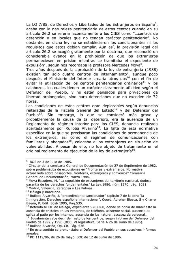 24 La LO 7/85, de Derechos y Libertades de los Extranjeros en España6 , acaba con la naturaleza penitenciaria de estos cen...