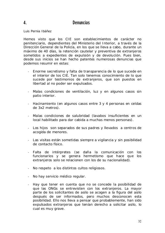 32 4. Denuncias Luis Pernia Ibáñez Hemos visto que los CIE son establecimientos de carácter no penitenciario, dependientes...