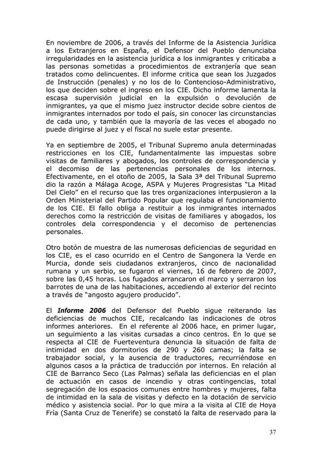 37 En noviembre de 2006, a través del Informe de la Asistencia Jurídica a los Extranjeros en España, el Defensor del Puebl...