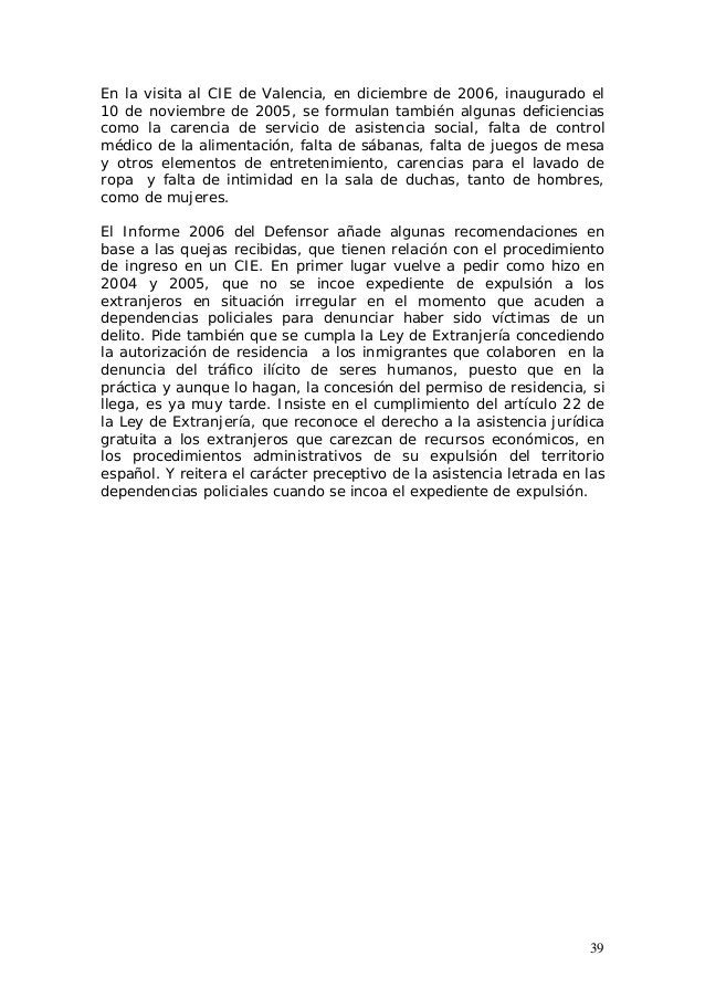39 En la visita al CIE de Valencia, en diciembre de 2006, inaugurado el 10 de noviembre de 2005, se formulan también algun...