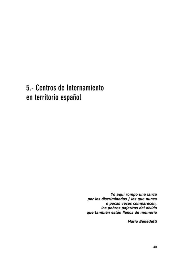 40 5.- Centros de Internamiento en territorio español Yo aquí rompo una lanza por los discriminados / los que nunca o poca...