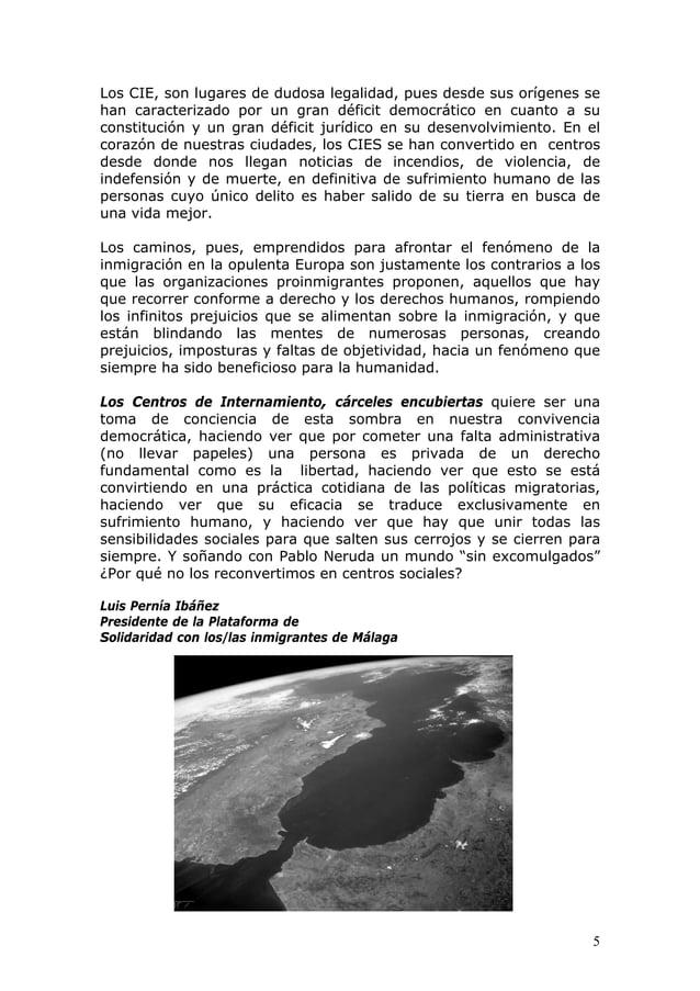 5 Los CIE, son lugares de dudosa legalidad, pues desde sus orígenes se han caracterizado por un gran déficit democrático e...