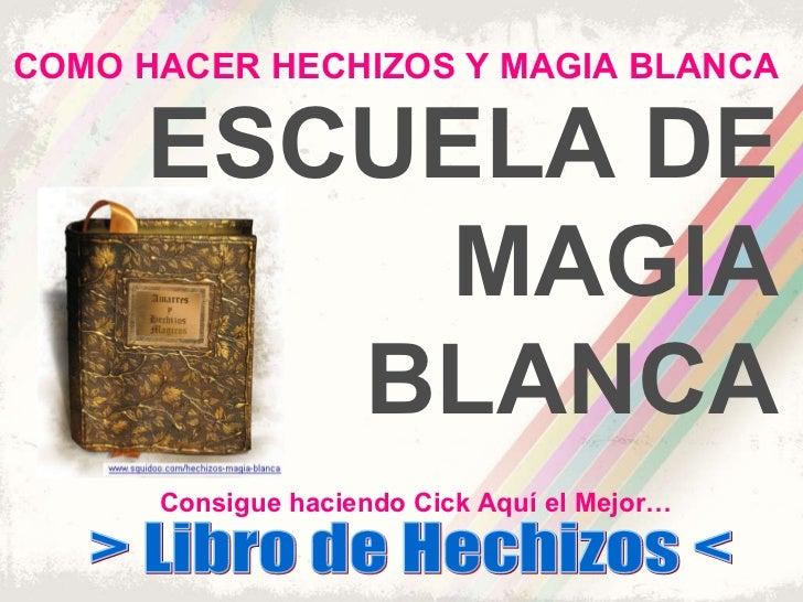 ESCUELA DE MAGIA BLANCA COMO HACER HECHIZOS Y MAGIA BLANCA Consigue haciendo  Cick  Aquí el Mejor… > Libro de Hechizos <
