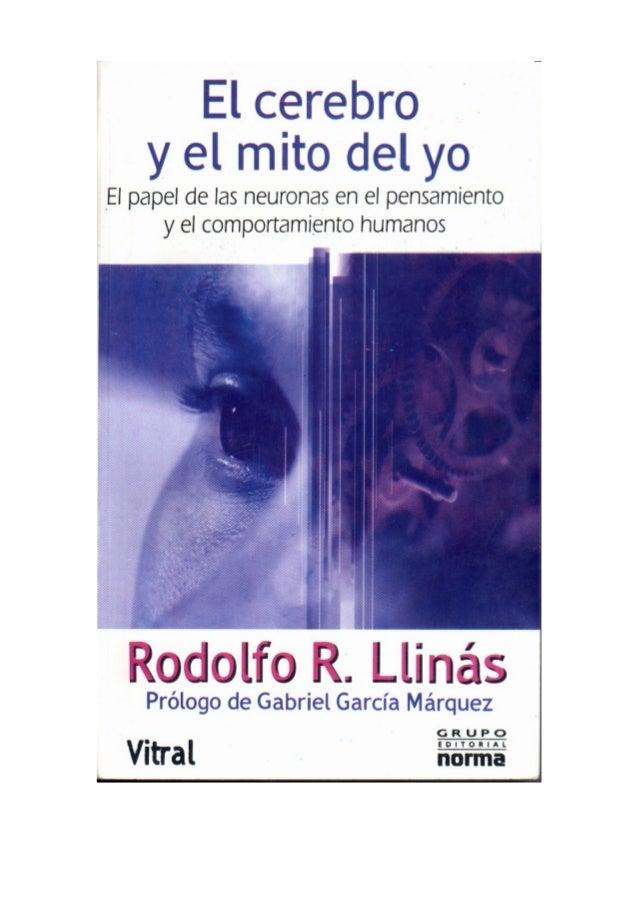 EL CEREBRO Y EL  MITO DEL YO  EL PAPEL DE LAS NEURONAS EN EL PENSAMIENTO Y  EL COMPORTAMIENTO DE LOS HUMANOS  RODOLFO R. L...
