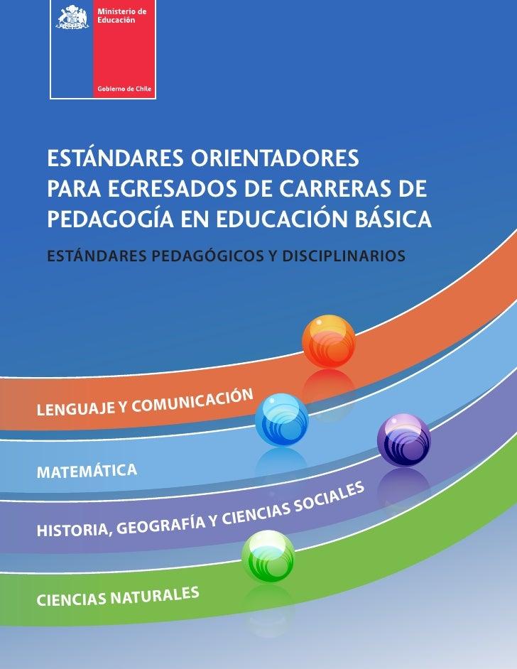ESTÁNDARES ORIENTADORES PARA EGRESADOS DE CARRERAS DE PEDAGOGÍA EN EDUCACIÓN BÁSICA ESTÁNDARES PEDAGÓGICOS Y DISCIPLINARIO...