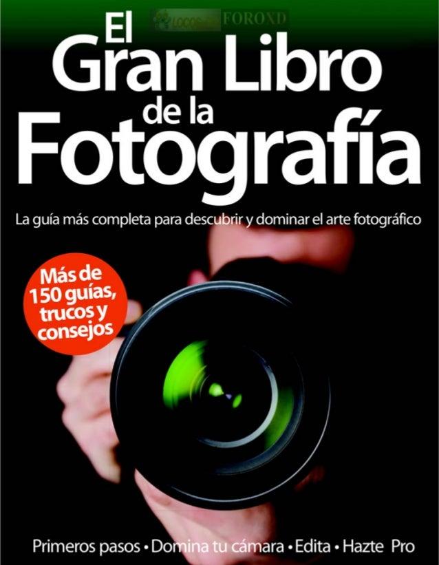 La guía más completa para descubrir y dominar el arte fotográfico  Más die 1 5o guias,  ñ rrucoá Y  conS€J°5   Primeros pas...