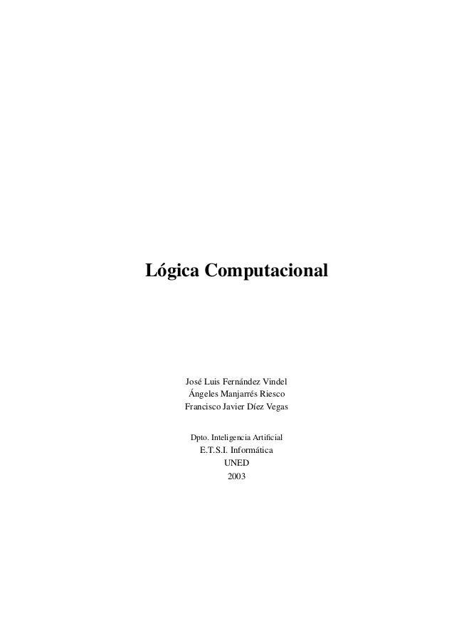 Lógica Computacional  José Luis Fernández Vindel Ángeles Manjarrés Riesco Francisco Javier Díez Vegas  Dpto. Inteligencia ...