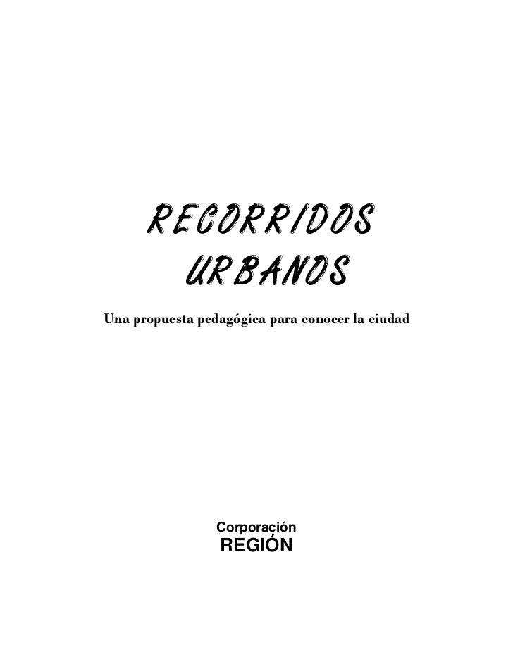 RECORRIDOS      URBANOSUna propuesta pedagógica para conocer la ciudad                 Corporación                 REGIÓN