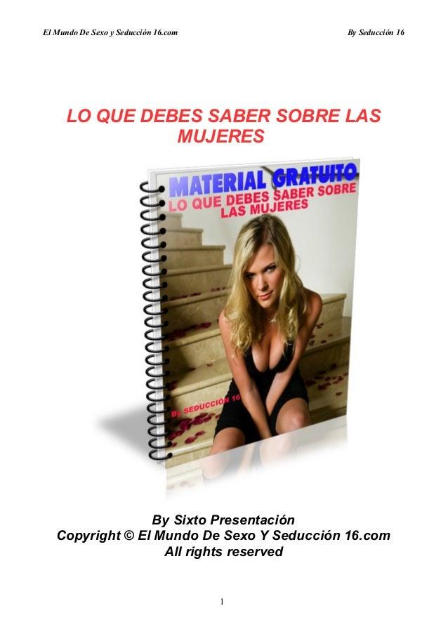 El Mundo De Sexo y Seducción 16.com        By Seducción 16     LO QUE DEBES SABER SOBRE LAS               MUJERES         ...