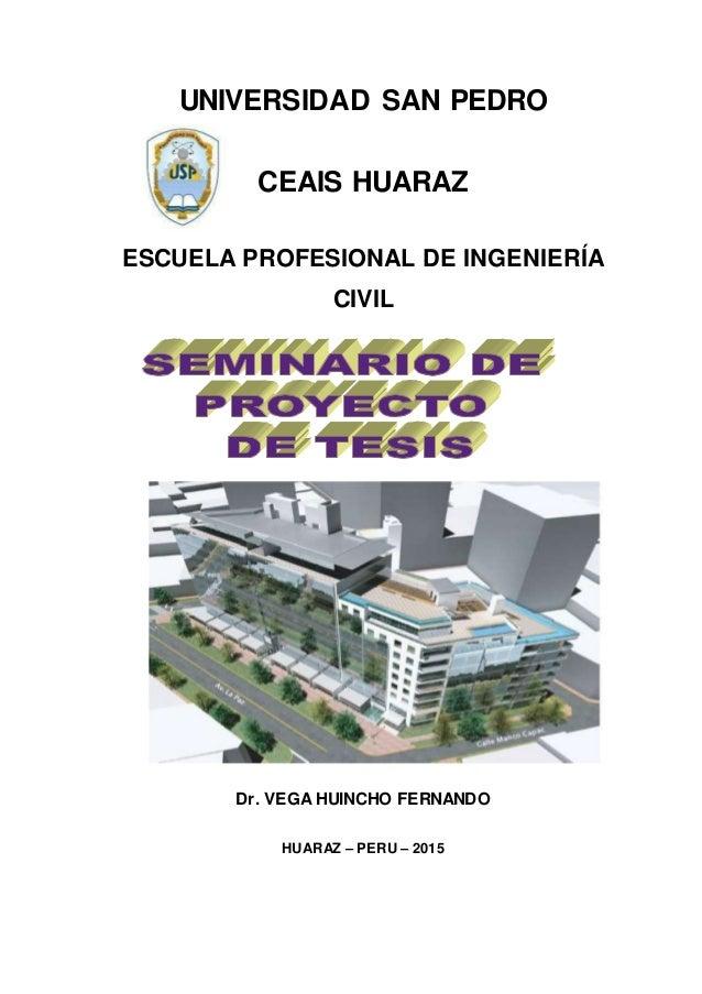 UNIVERSIDAD SAN PEDRO CEAIS HUARAZ ESCUELA PROFESIONAL DE INGENIERÍA CIVIL Dr. VEGA HUINCHO FERNANDO HUARAZ – PERU – 2015