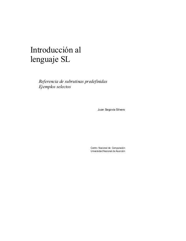 Introducción al lenguaje SL Referencia de subrutinas predefinidas Ejemplos selectos Juan Segovia Silvero Centro Nacional d...