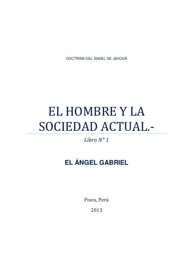 Piura, Perú2013DOCTRINA DEL ÁNGEL DE JEHOVÁEL HOMBRE Y LASOCIEDAD ACTUAL.-Libro N° 1EL ÁNGEL GABRIEL
