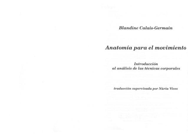 Blandine Calais-Germain  Anatomia para el movimiento  Introduccién al andlisis de las técnicas corporales  traduccién supe...