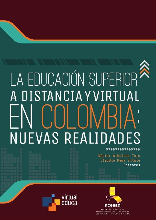 LA EDUCACIÓN SUPERIOR A DISTANCIA Y VIRTUAL EN COLOMBIA: NUEVAS REALIDADES VIRTUAL EDUCA ASOCIACIÓN COLOMBIANA DE INSTITUC...