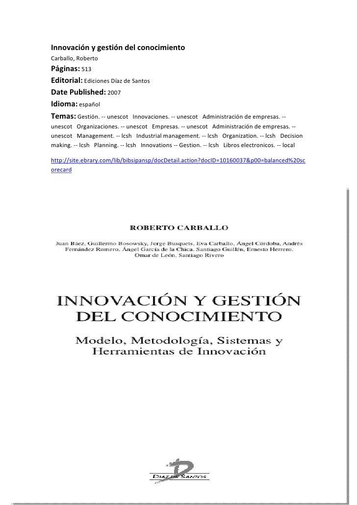 Innovación y gestión del conocimientoCarballo, Roberto Páginas: 513 Editorial: Ediciones Díaz de Santos Date Published: 20...