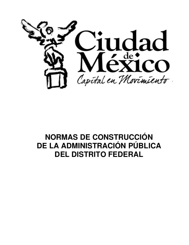 NORMAS DE CONSTRUCCIÓN DE LA ADMINISTRACIÓN PÚBLICA DEL DISTRITO FEDERAL