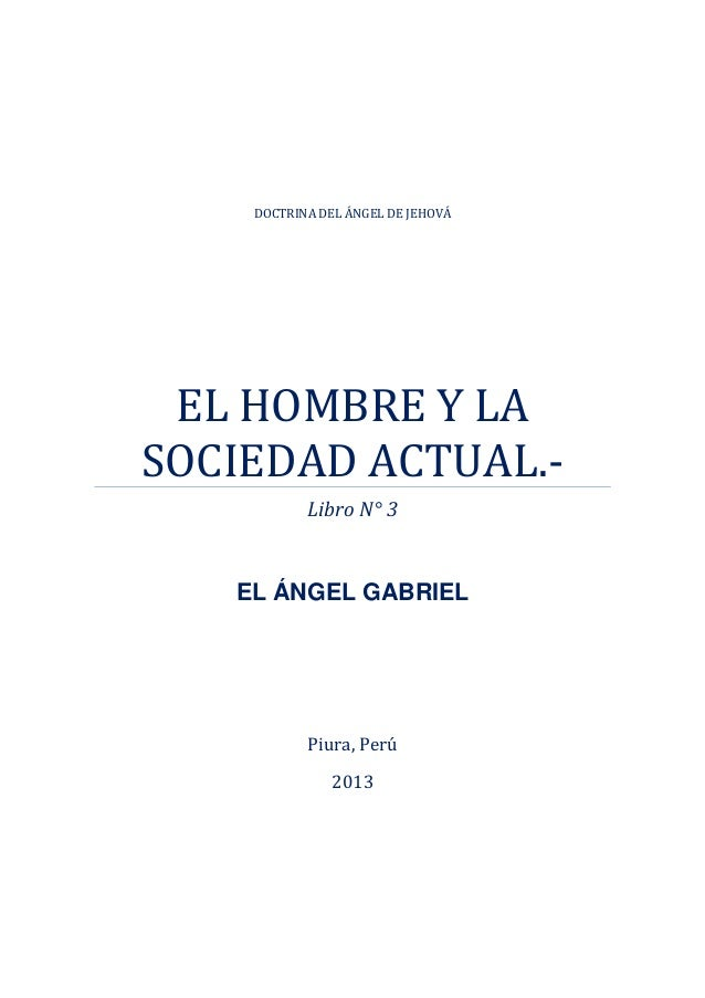 DOCTRINA DEL ÁNGEL DE JEHOVÁEL HOMBRE Y LASOCIEDAD ACTUAL.-Libro N° 3EL ÁNGEL GABRIELPiura, Perú2013