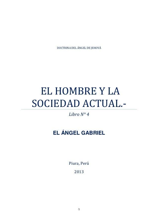 1Piura, Perú2013DOCTRINA DEL ÁNGEL DE JEHOVÁEL HOMBRE Y LASOCIEDAD ACTUAL.-Libro N° 4EL ÁNGEL GABRIEL
