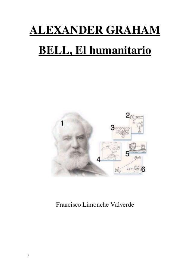 1 ALEXANDER GRAHAM BELL, El humanitario Francisco Limonche Valverde