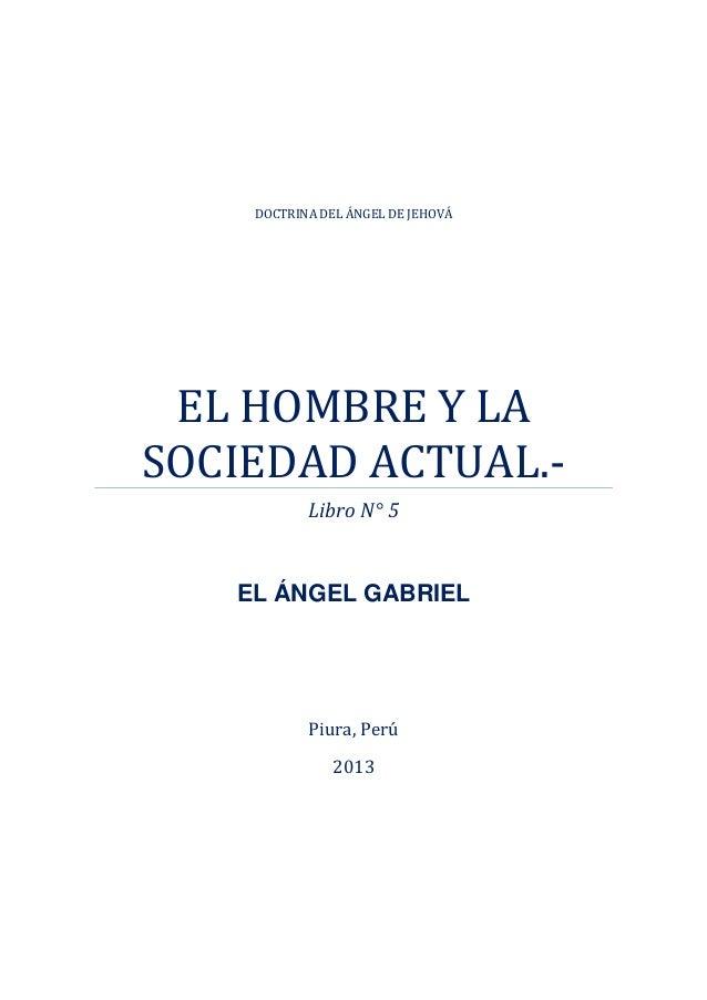 Piura, Perú2013DOCTRINA DEL ÁNGEL DE JEHOVÁEL HOMBRE Y LASOCIEDAD ACTUAL.-Libro N° 5EL ÁNGEL GABRIEL