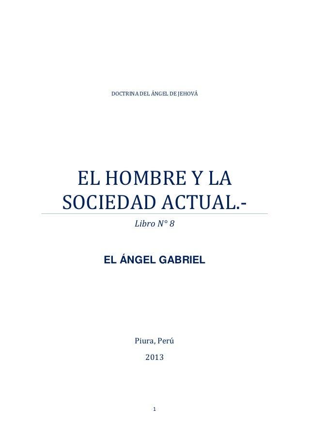 1DOCTRINA DEL ÁNGEL DE JEHOVÁEL HOMBRE Y LASOCIEDAD ACTUAL.-Libro N° 8EL ÁNGEL GABRIELPiura, Perú2013
