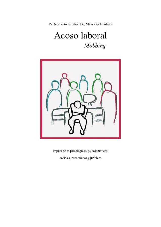 Dr. Norberto Lembo Dr. Mauricio A. Abadi Acoso laboral Mobbing Implicancias psicológicas, psicosomáticas, sociales, económ...