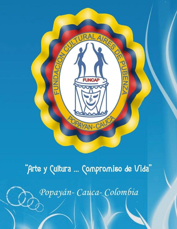 """""""Arte y Cultura … Compromiso de Vida""""      Popayán- Cauca- Colombia"""