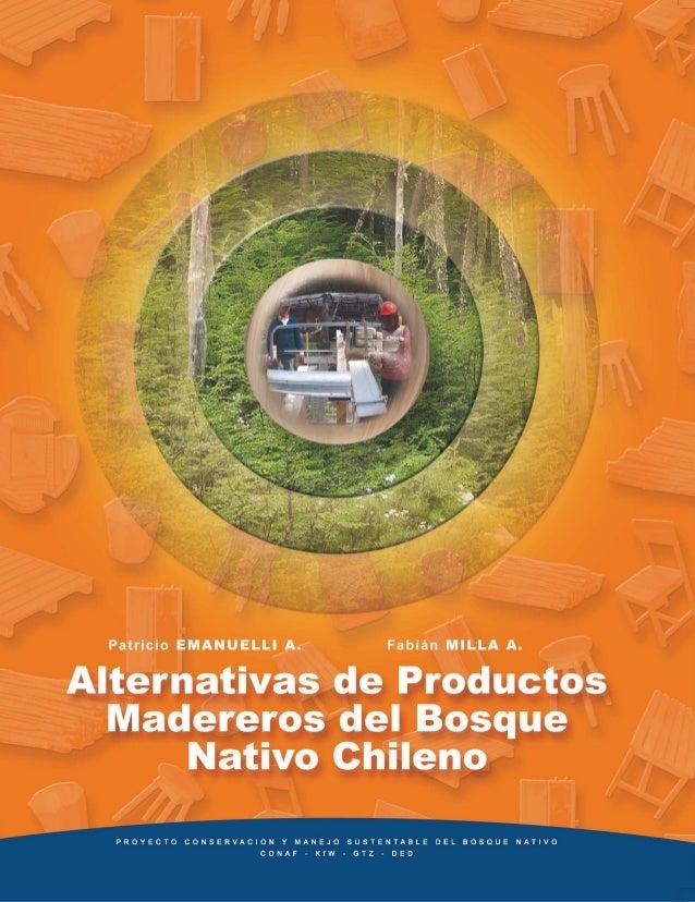 Patricio Emanuelli A. Fabián Milla A. Alternativas de Productos Madereros del Bosque Nativo Chileno. © 2006 Patricio Emanu...