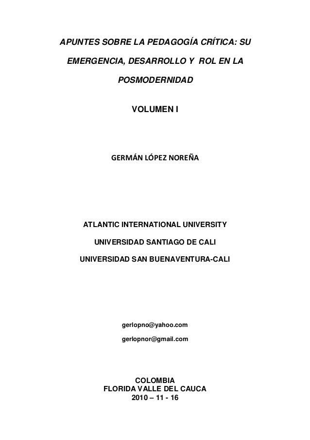 APUNTES SOBRE LA PEDAGOGÍA CRÍTICA: SU EMERGENCIA, DESARROLLO Y ROL EN LA POSMODERNIDAD VOLUMEN I GERMÁN LÓPEZ NOREÑA ATLA...